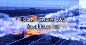 Hysteria Production 2006 Visual Effects Reel
