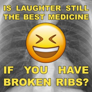 Is-laughter-still-the-best-medicine-if-you-have-broken-ribs-meme