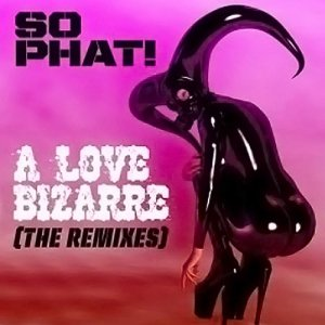 So Phat – A Love Bizarre