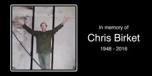In memory of Chris Birket 1948 2016